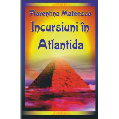 Incursiuni in Atlantida de Florentina Mateescu 0