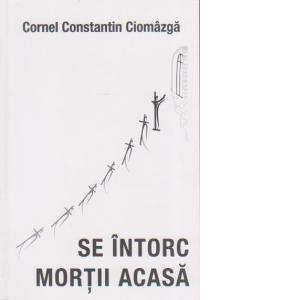 Se intorc mortii acasa de Cornel Constantin Ciomazga 0