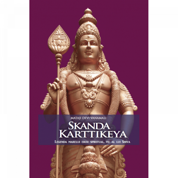 Skanda Karttikeya. Legenda marelui erou spiritual, fiu al lui Shiva de Mataji Devi Vanamali 0