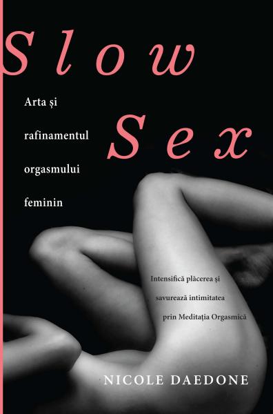 Slow sex. Arta si rafinamentul orgasmului feminin de Nicole Daedone 0