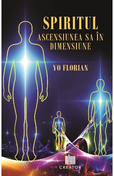 Spiritul. Ascensiunea sa in dimensiune de Yo Florian [0]