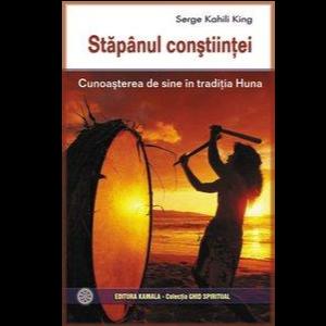Stapanul constiintei – cunoasterea de sine in traditia Huna de Serge Kahili King [0]