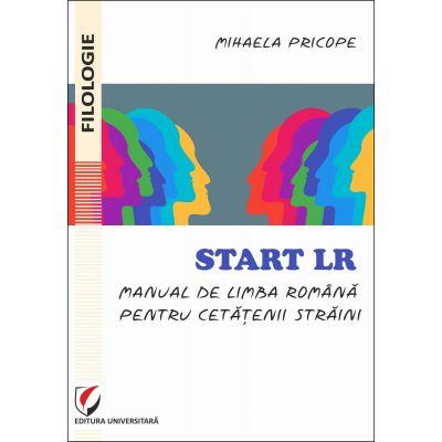 Start LR. Manual de limba romana pentru cetatenii straini