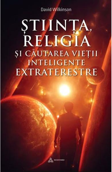 Stiinta, religia si cautarea vietii inteligente extraterestre de David Wilkinson 0