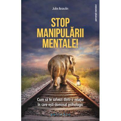 Stop manipularii mentale de Julie Arcoulin [0]