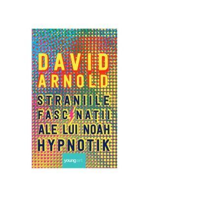 Straniile fascinatii ale lui Noah Hypnotik de David Arnold 0