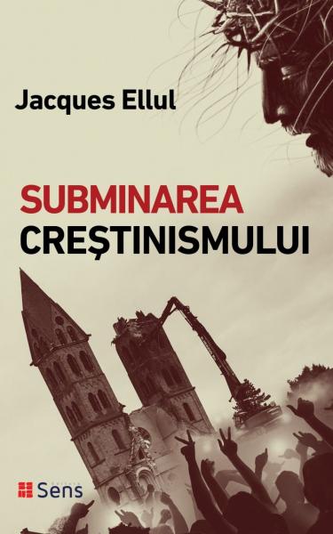 Subminarea crestinismului de Jacques Ellul 0
