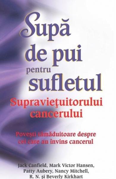 Supa de pui pentru sufletul supravietuitorului cancerului de Jack Canfield 0