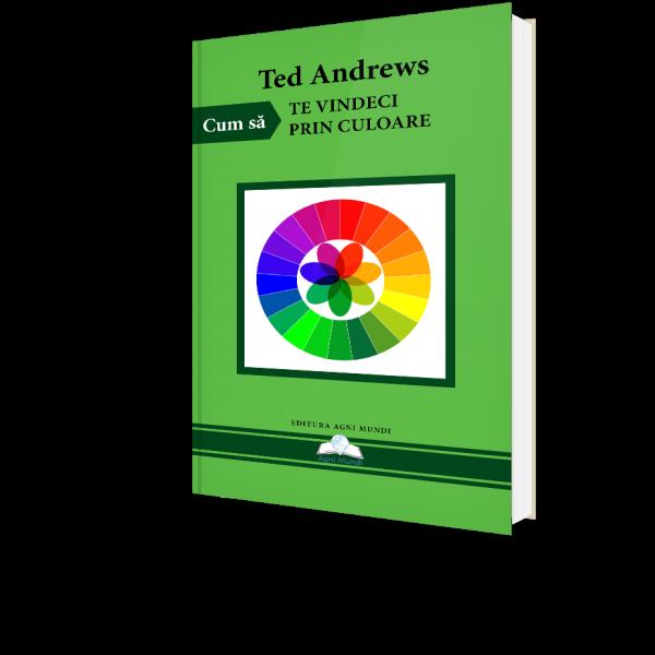 Cum sa te vindeci prin culoare de Ted Andrews [0]