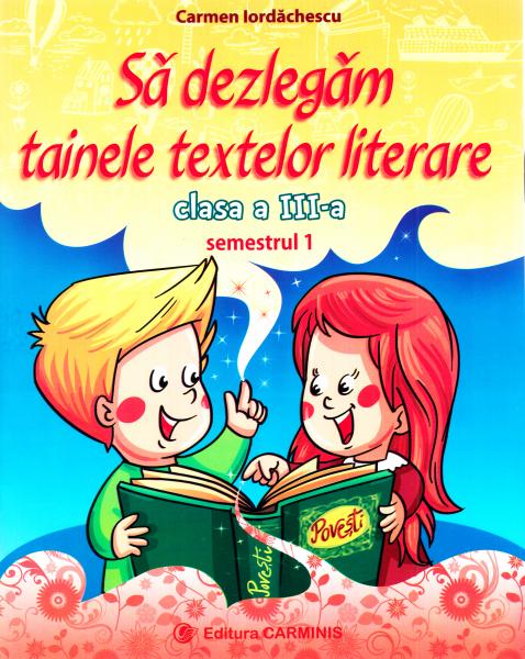 Sa dezlegam tainele textelor literare - Clasa 3. Sem.1 A (L3A1) [0]