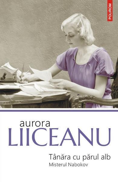 Tanara cu parul alb. Misterul Nabokov de Aurora Liiceanu 0