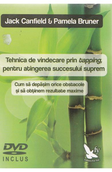 Tehnica de vindecare prin tapping, pentru atingerea succesului suprem + Dvd de Jack Canfield, Pamela