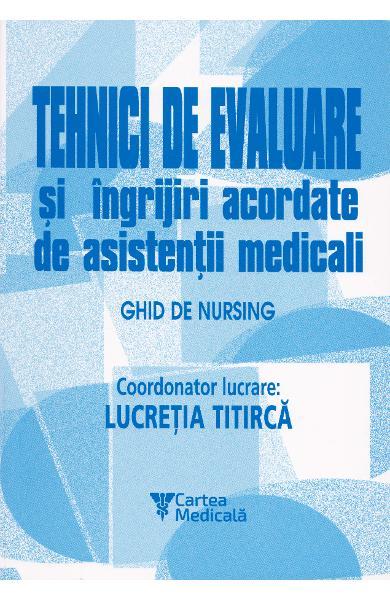 Tehnici de evaluare si ingrijiri acordate de asistentii medicali de Lucretia Titirca 0