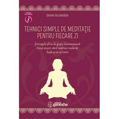 Tehnici simple de meditatie pentru fiecare zi de Swami Rajananda [0]