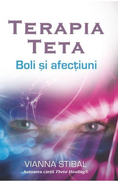 Terapia Teta: Boli si afectiuni de Vianna Stibal