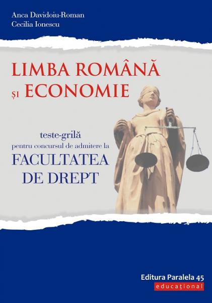 Teste-grila pentru concursul de admitere la Facultatea de Drept. Limba romana si Economie de Anca Davidoiu-Roman 0