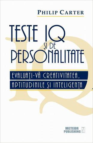 Teste IQ si de personalitate. Evaluati-va creativitatea, aptitudinile si inteligenta de Philip Carter 0