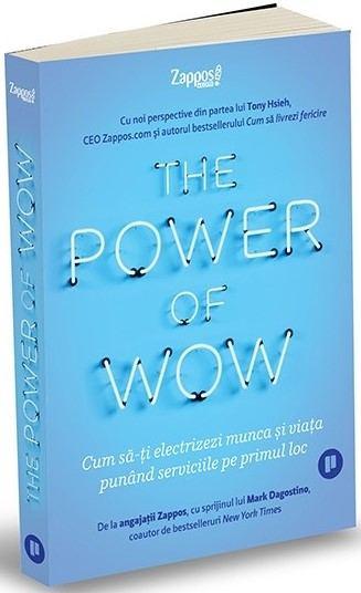 The Power of WOW. Cum sa-ti electrizezi munca si viata punand serviciile pe primul loc