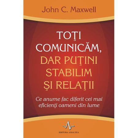 TOTI COMUNICAM, DAR PUTINI STABILIM SI RELATII de John C. Maxwell 0