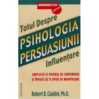 Totul Despre Psihologia Persuasiunii - Influentare de Robert B. Cialdini 0