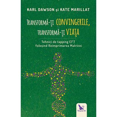 Transforma-ti convingerile, transforma-ti viata de Karl Dawson [0]