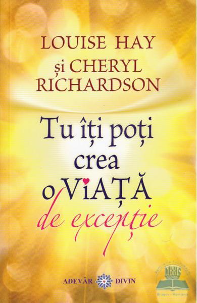 Tu iti poti crea o viata de exceptie de Louise L. Hay, Cheryl Richardson 0