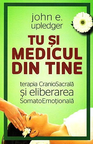 Tu si medicul din tine - Terapia CranioSacrala si Eliberarea SomatoEmotionala 0