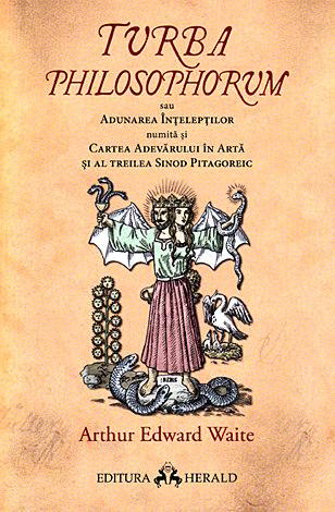Turba Philosophorum sau Adunarea inteleptilor numita si cartea adevarului in arta si al treilea sinod pitagoreic