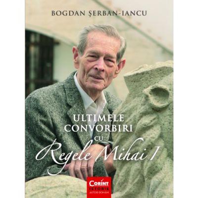 Ultimele convorbiri cu Regele Mihai I de Bogdan Serban-Iancu [0]