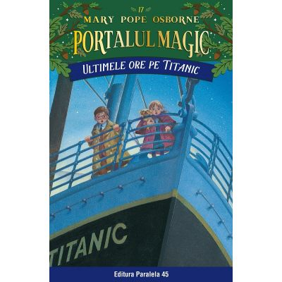 Ultimele ore pe Titanic. Portalul Magic nr. 17 de Mary Pope Osborne [0]