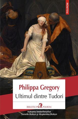 Ultimul dintre Tudori de Philippa Gregory [0]