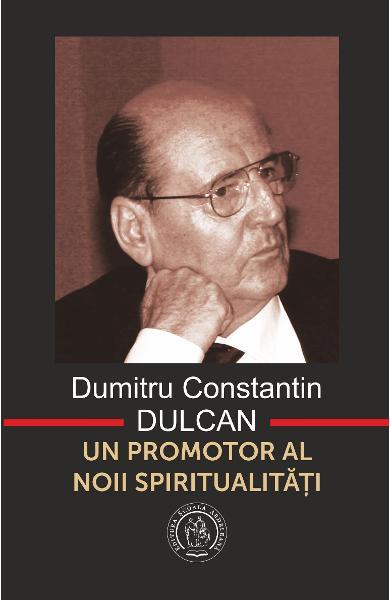 Un Promotor Al Noii Spiritualitati de Dumitru Constantin Dulcan 0