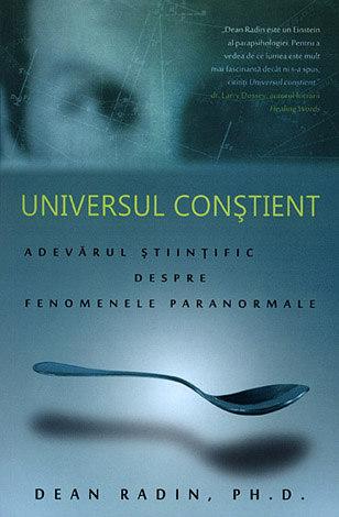 Universul constient - adevarul stiintific despre fenomenele paranormale de Dean Radin 0