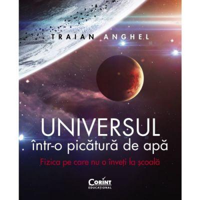 Universul intr-o picatura de apa de Traian Anghel [0]