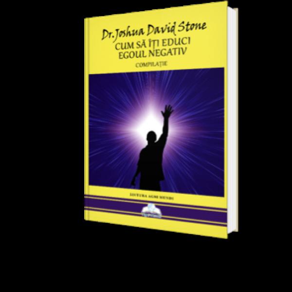 Cum Sa Îti Educi Egoul Negativ de Dr. Joshua David Stone [0]