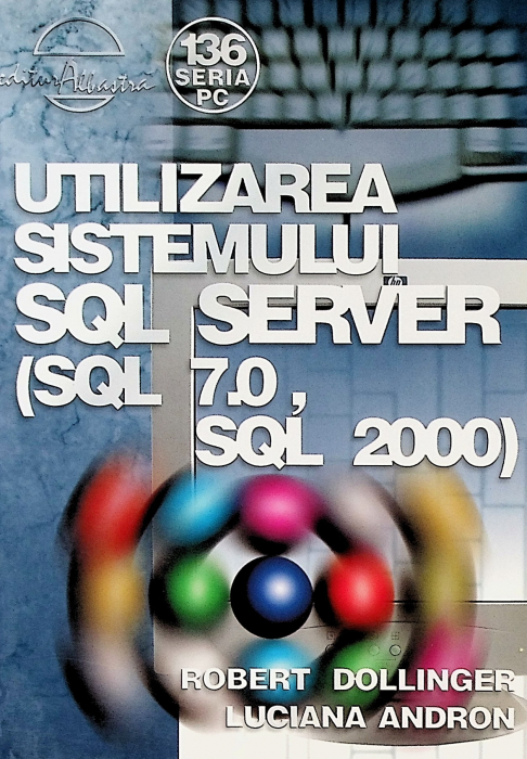 Utilizarea sistemului SQL Server (SQL 7.0, SQL 2000) de R. Dollinger, L. Andron [0]