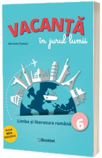 Vacanta in jurul lumii. Limba si literatura romana – clasa a VI-a de Marinela Pantazi [0]