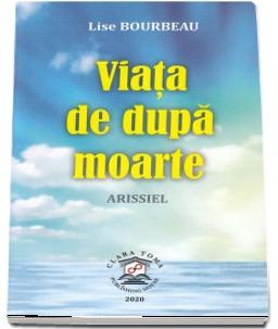 Viata de dupa moarte. Arissiel de Lise Bourbeau [0]