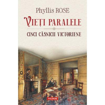 Vieti paralele. Cinci casnicii victoriene de Phyllis Rose [0]