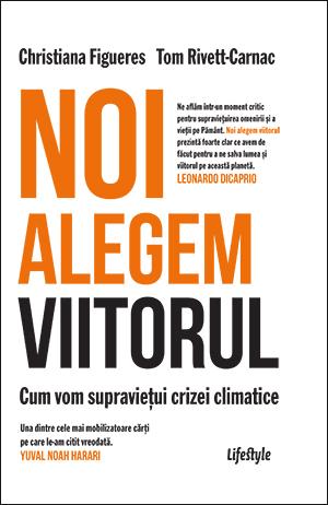 Noi alegem viitorul. Cum vom supravietui crizei climatice de Christiana Figueres [0]