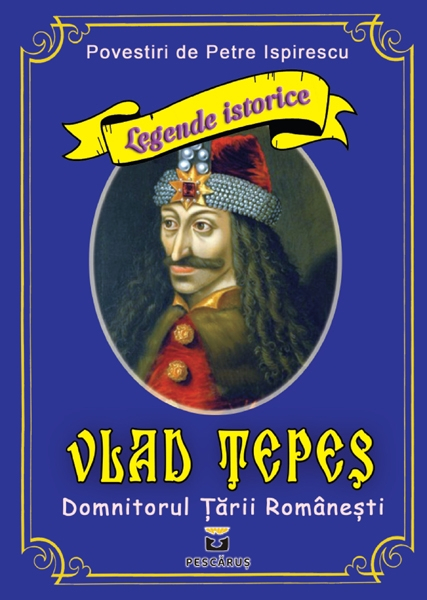 Vlad Tepes - Domnitorul Tarii Romanesti