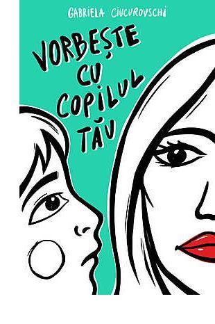 Vorbeste cu copilul tau de Gabriela Ciucurovschi 0