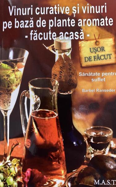 Vinuri curative si vinuri pe baza de plante aromate - Facute acasa de Barbel Ranseder [0]