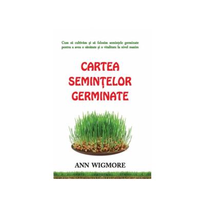 Cartea semintelor germinate. Cum sa cultivam si sa folosim semintele germinate 0