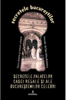 Secretele palatelor Casei Regale și ale bucureștenilor celebri de  Boerescu Dan-Silviu [0]