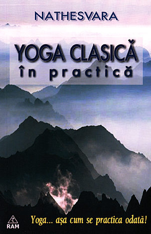 Yoga clasica in practica. Yoga... asa cum se practica odata! de Nathesvara [0]