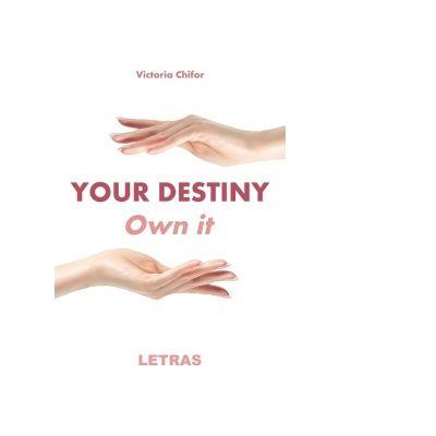 Your destiny. Own it de Victoria Chifor [0]