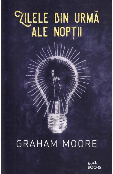Zilele din urma ale noptii de Graham Moore 1
