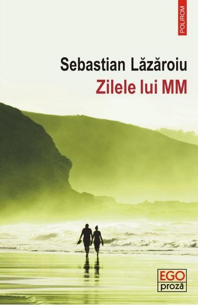 Zilele lui MM de Sebastian Lazaroiu 0