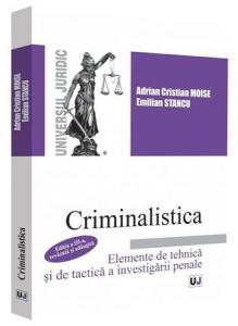 Criminalistica. Elemente de tehnica si de tactica a investigarii penale